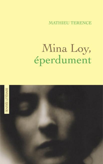 Mina Loy, éperdument - Mathieu Terence (Rentrée Littérature 2017)
