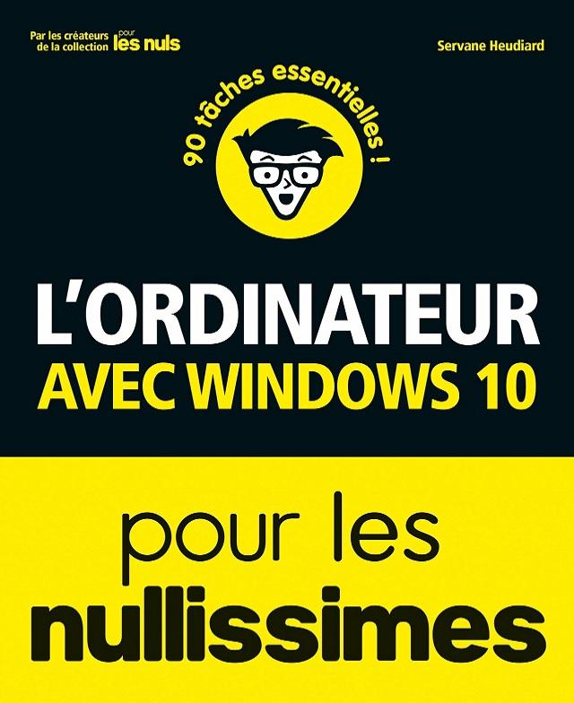 L'Ordinateur avec Windows 10 pour les Nullissimes (2017)
