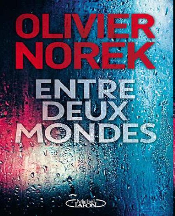 TELECHARGER MAGAZINE Entre deux mondes - Olivier Norek (2017)