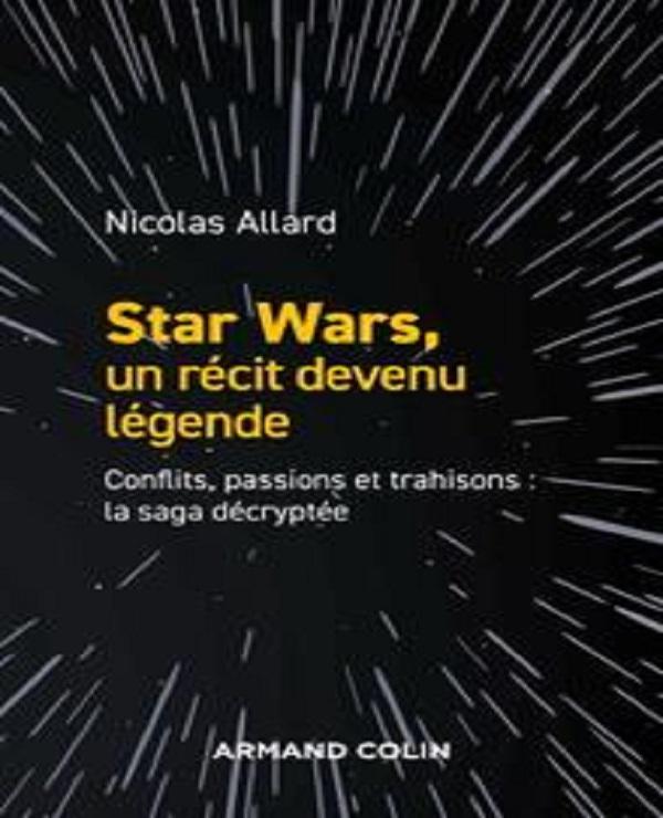 """Nicolas Allard, """"Star Wars, un récit devenu légende - Conflits, passions, trahisons : la saga décryptée"""""""