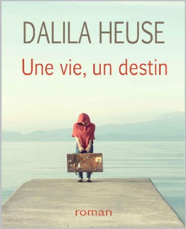Une vie, un destin (2017) - Dalila Heuse