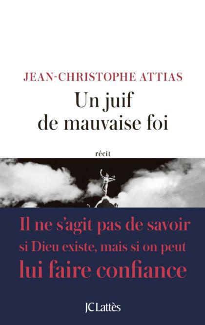 Un juif de mauvaise foi - Jean-Christophe Attias (2017) sur Bookys