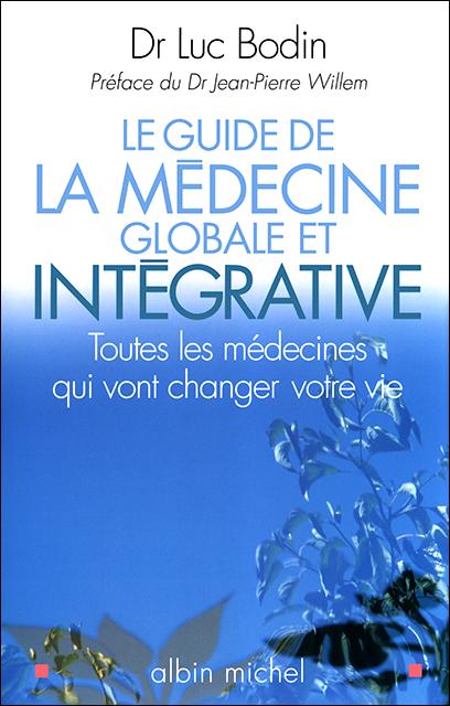 Le guide de la médecine globale et intégrative - Luc Bodin