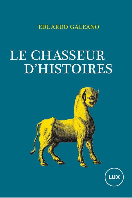 Le chasseur d'histoires - Eduardo Galeano (2017)
