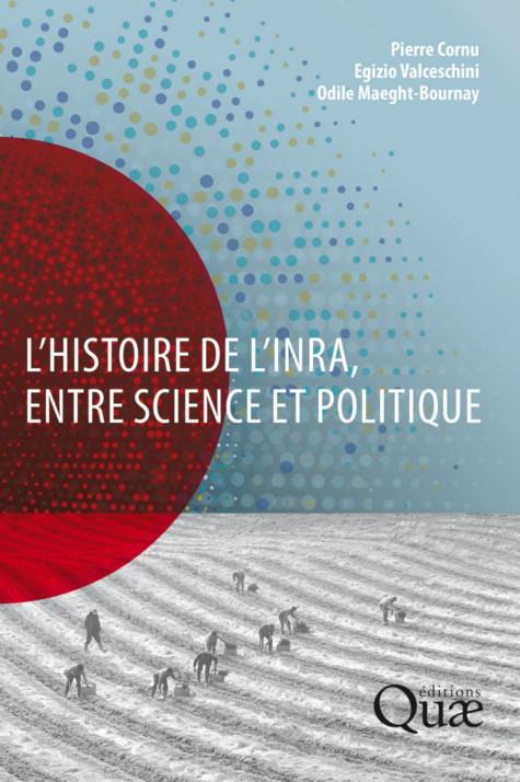 L'histoire de l'INRA, entre science et politique - Collectif