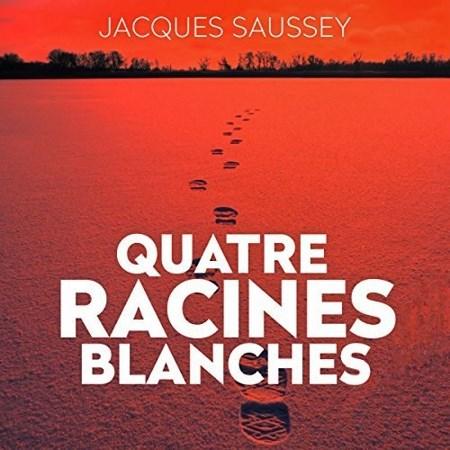Jacques Saussey Tome 3 - Quatre racines blanches
