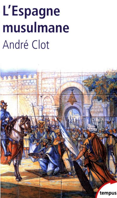 L'Espagne musulmane - VIIIe XVe siècle - André Clot
