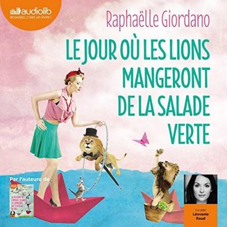 Raphaëlle Giordano  Le jour où les lions mangeront de la salade verte