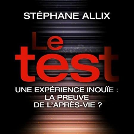 Stéphane Allix - Le Test : Une enquête inouïe - la preuve de l'après-vie ?