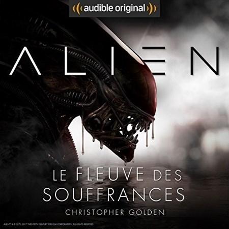 Christopher Golden, Dirk Maggs  Alien : Le fleuve des souffrances