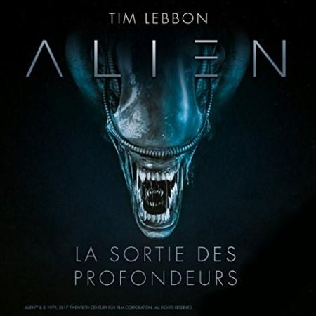 Tim Lebbon , Dirk Maggs  Alien : La sortie des profondeurs