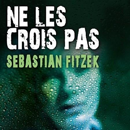 Sebastian Fitzek - Ne les crois pas