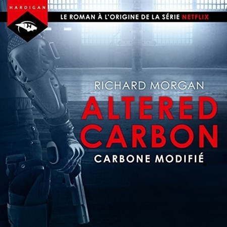 Richard Morgan - Série Altered Carbon (1 Tome)
