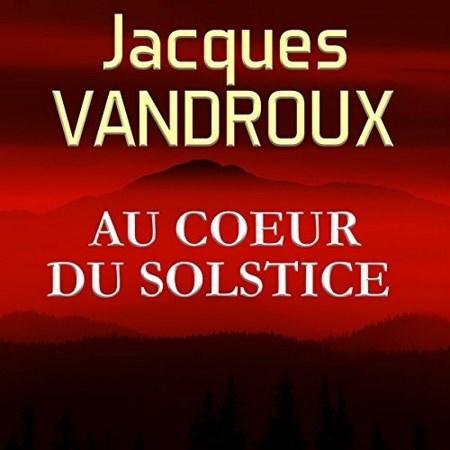 Jacques Vandroux Tome 1 - Au cœur du Solstice