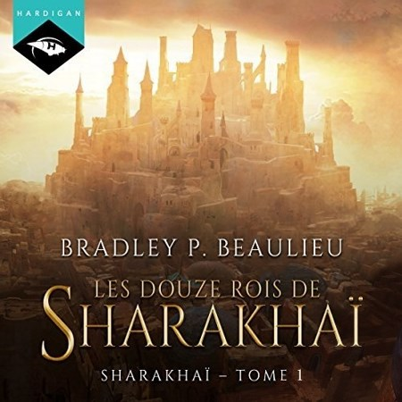 Bradley P. Beaulieu - Série Sharakhaï (1 Tome)