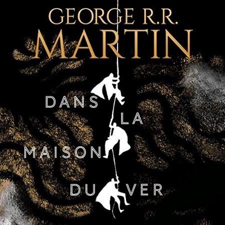 George R. R. Martin - Dans la maison du ver