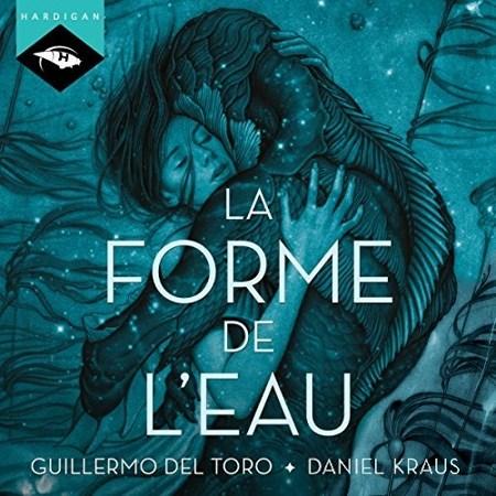 Guillermo del Toro & Daniel Kraus - La forme de l'eau