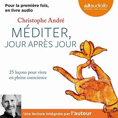 Christophe André - Méditer Jour après jour