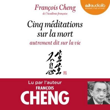 François Cheng - Cinq méditations sur la mort, autrement dit sur la vie