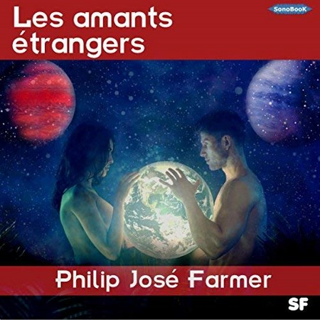 [Audio] Philip José Farmer - Les amants étrangers