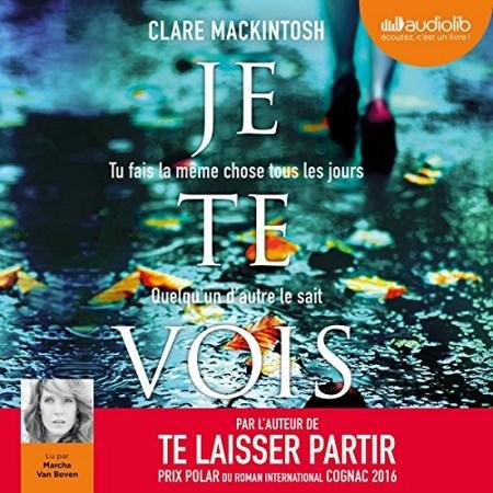 Clare Mackintosh  Je te vois ; Tu fais la même chose tous les jours - Quelqu'un d'autre le sait
