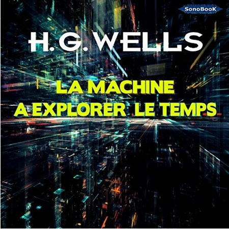 [Audio] Herbert George Wells - La machine à explorer le temps
