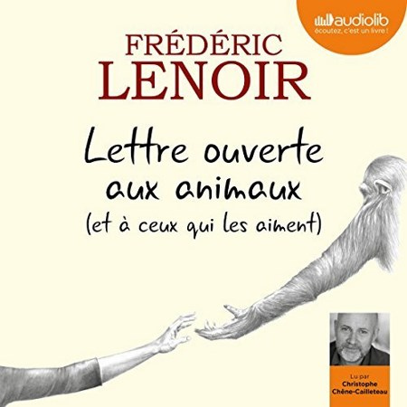 Frédéric Lenoir  Lettre ouverte aux animaux (et à ceux qui les aiment)