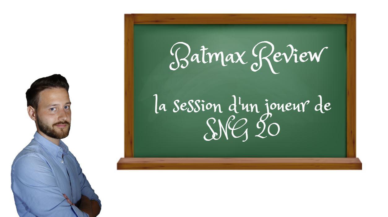 Batmax review la session d'un joueur en SNG20