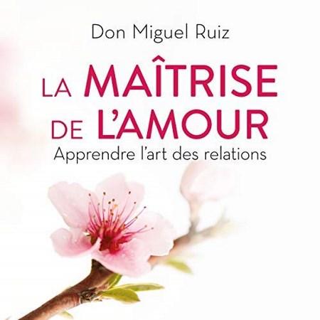Don Miguel Ruiz & Janet Mills - La maîtrise de l'amour