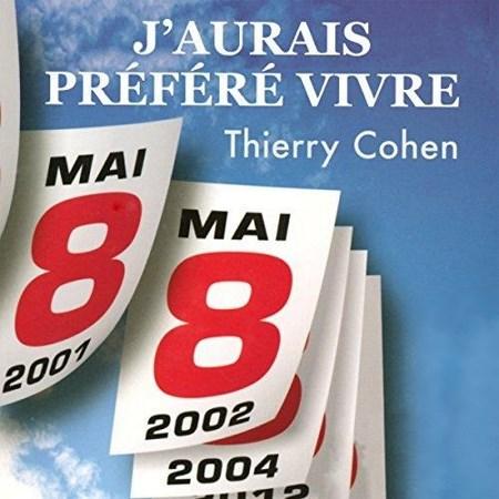 Thierry Cohen - J'aurais préféré vivre